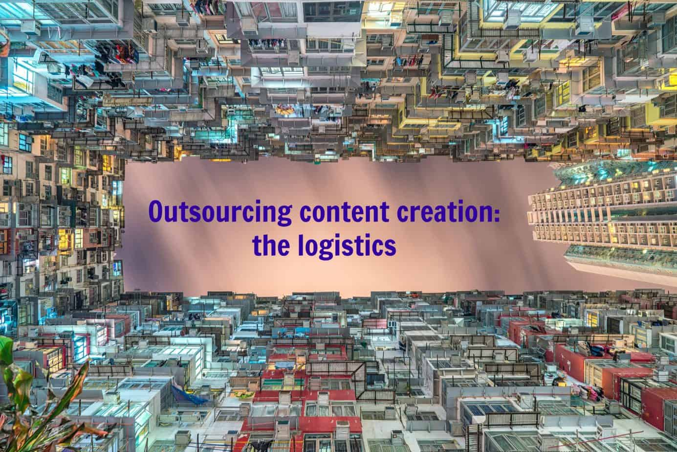 Outsourcing content creation: How to master the logistics