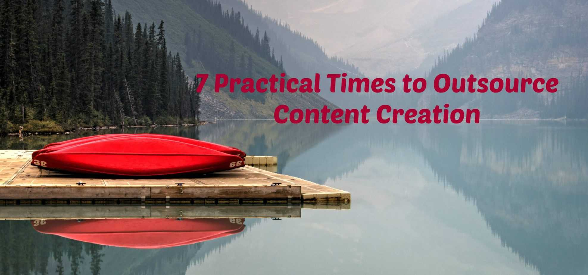7 Practical Times to Outsource Content Creation