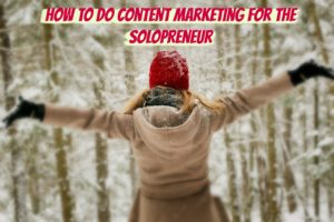 How to do content marketing for the solopreneur