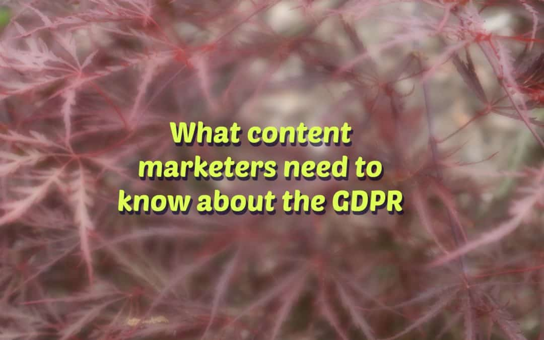 What content marketers should know about the GDPR