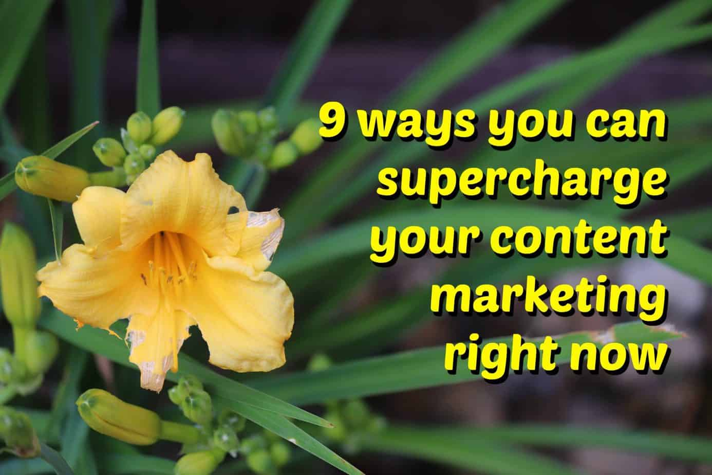 9 easy, inexpensive things you can do right now to improve your content marketing