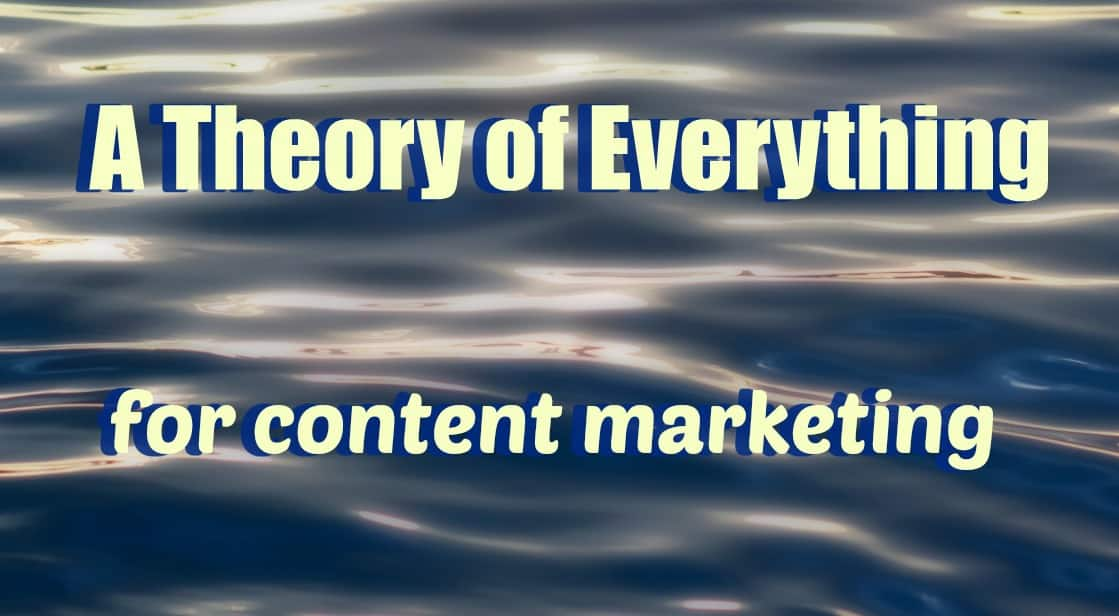 Finally: the theory of everything for content marketing