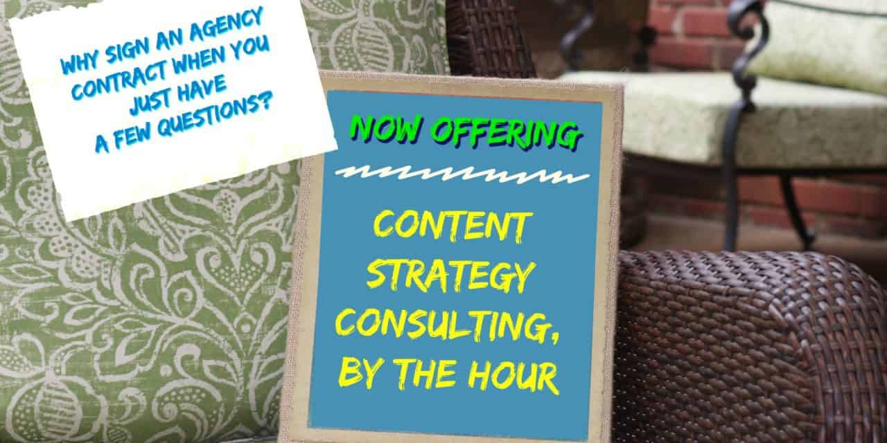 Now offering as-needed content strategy consulting, no retainer or subscription required