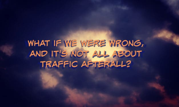 """Traffic is everything!"" is the big lie of content marketing"